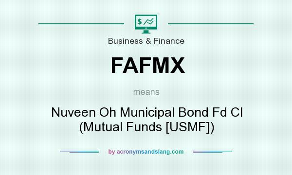 What does FAFMX mean? It stands for Nuveen Oh Municipal Bond Fd Cl (Mutual Funds [USMF])