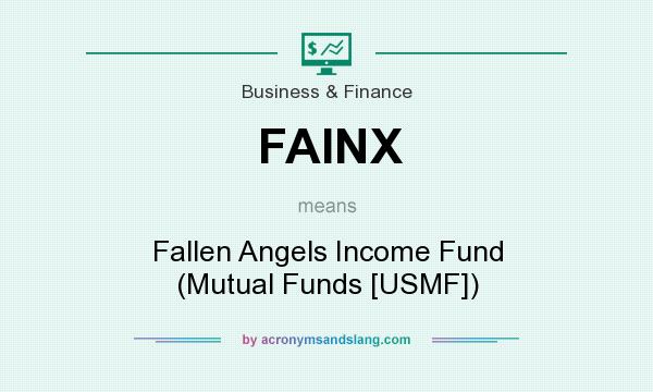 What does FAINX mean? It stands for Fallen Angels Income Fund (Mutual Funds [USMF])