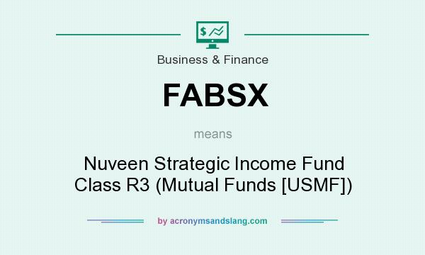 What does FABSX mean? It stands for Nuveen Strategic Income Fund Class R3 (Mutual Funds [USMF])