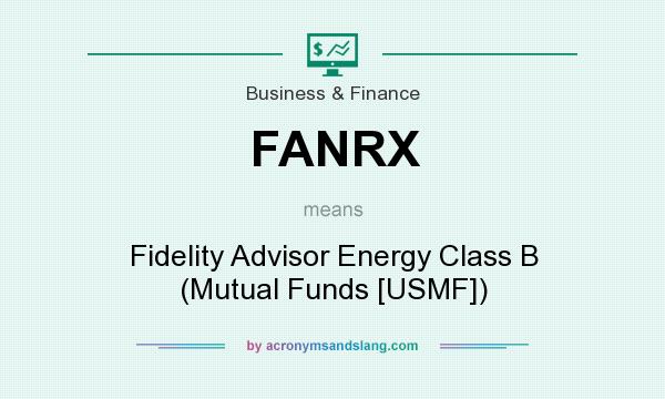 What does FANRX mean? It stands for Fidelity Advisor Energy Class B (Mutual Funds [USMF])