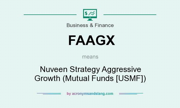 What does FAAGX mean? It stands for Nuveen Strategy Aggressive Growth (Mutual Funds [USMF])