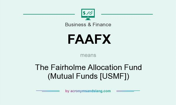 What does FAAFX mean? It stands for The Fairholme Allocation Fund (Mutual Funds [USMF])