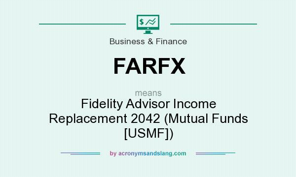 What does FARFX mean? It stands for Fidelity Advisor Income Replacement 2042 (Mutual Funds [USMF])