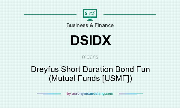 What does DSIDX mean? It stands for Dreyfus Short Duration Bond Fun (Mutual Funds [USMF])