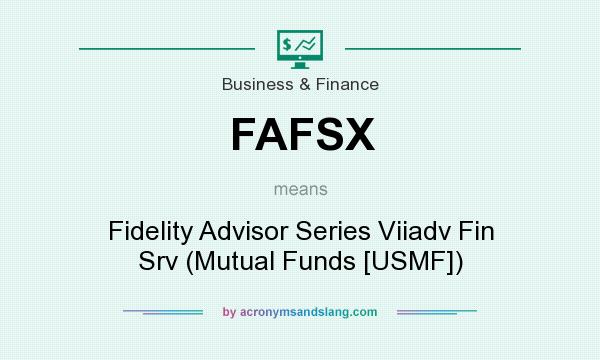 What does FAFSX mean? It stands for Fidelity Advisor Series Viiadv Fin Srv (Mutual Funds [USMF])