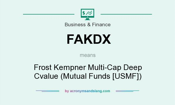 What does FAKDX mean? It stands for Frost Kempner Multi-Cap Deep Cvalue (Mutual Funds [USMF])