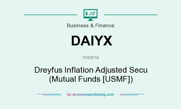What does DAIYX mean? It stands for Dreyfus Inflation Adjusted Secu (Mutual Funds [USMF])