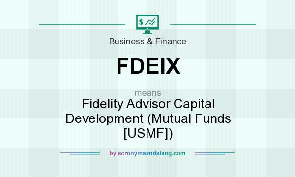 What does FDEIX mean? It stands for Fidelity Advisor Capital Development (Mutual Funds [USMF])