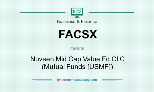 What does FACSX mean? It stands for Nuveen Mid Cap Value Fd Cl C (Mutual Funds [USMF])