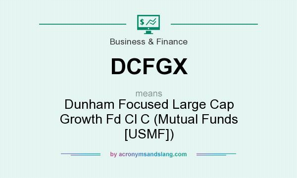 What does DCFGX mean? It stands for Dunham Focused Large Cap Growth Fd Cl C (Mutual Funds [USMF])