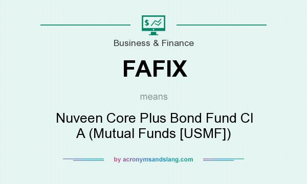 What does FAFIX mean? It stands for Nuveen Core Plus Bond Fund Cl A (Mutual Funds [USMF])