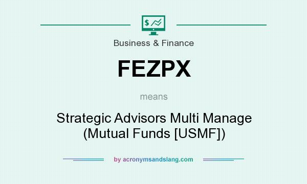 What does FEZPX mean? It stands for Strategic Advisors Multi Manage (Mutual Funds [USMF])