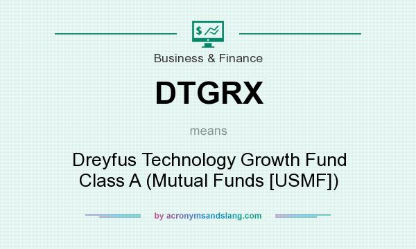 What does DTGRX mean? It stands for Dreyfus Technology Growth Fund Class A (Mutual Funds [USMF])