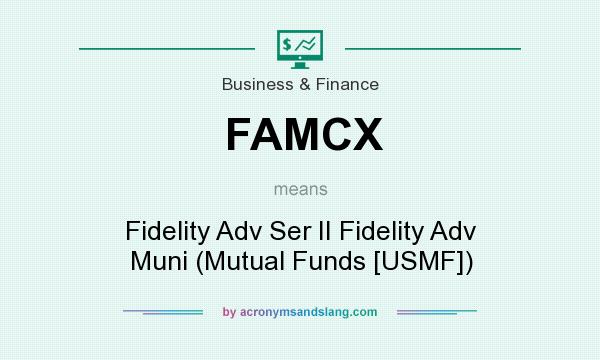 What does FAMCX mean? It stands for Fidelity Adv Ser II Fidelity Adv Muni (Mutual Funds [USMF])