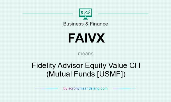 What does FAIVX mean? It stands for Fidelity Advisor Equity Value Cl I (Mutual Funds [USMF])