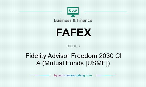 What does FAFEX mean? It stands for Fidelity Advisor Freedom 2030 Cl A (Mutual Funds [USMF])