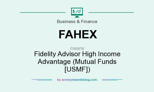 What does FAHEX mean? It stands for Fidelity Advisor High Income Advantage (Mutual Funds [USMF])
