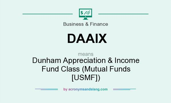 What does DAAIX mean? It stands for Dunham Appreciation & Income Fund Class (Mutual Funds [USMF])