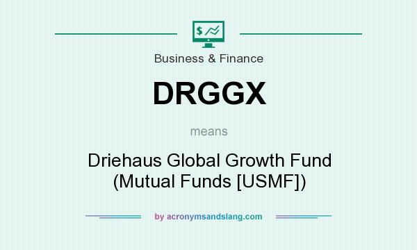 What does DRGGX mean? It stands for Driehaus Global Growth Fund (Mutual Funds [USMF])
