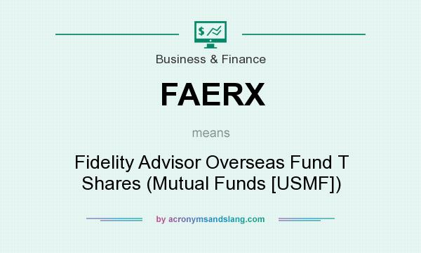 What does FAERX mean? It stands for Fidelity Advisor Overseas Fund T Shares (Mutual Funds [USMF])