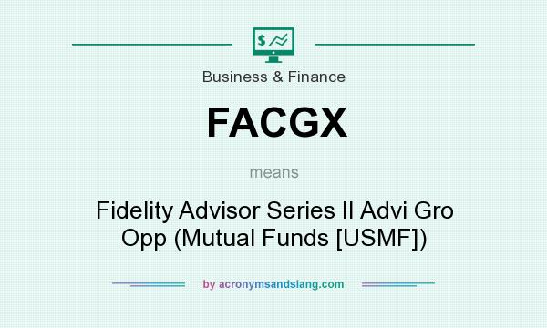 What does FACGX mean? It stands for Fidelity Advisor Series II Advi Gro Opp (Mutual Funds [USMF])