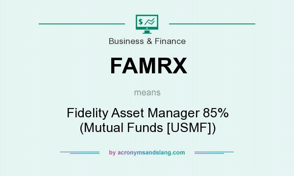 What does FAMRX mean? It stands for Fidelity Asset Manager 85% (Mutual Funds [USMF])