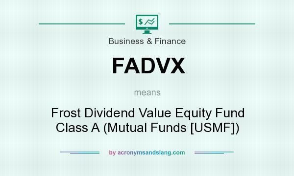 What does FADVX mean? It stands for Frost Dividend Value Equity Fund Class A (Mutual Funds [USMF])