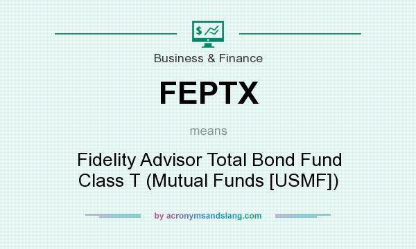 What does FEPTX mean? It stands for Fidelity Advisor Total Bond Fund Class T (Mutual Funds [USMF])