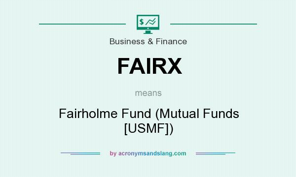 What does FAIRX mean? It stands for Fairholme Fund (Mutual Funds [USMF])