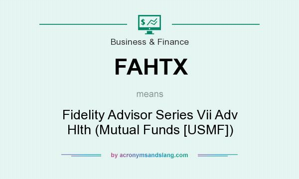 What does FAHTX mean? It stands for Fidelity Advisor Series Vii Adv Hlth (Mutual Funds [USMF])