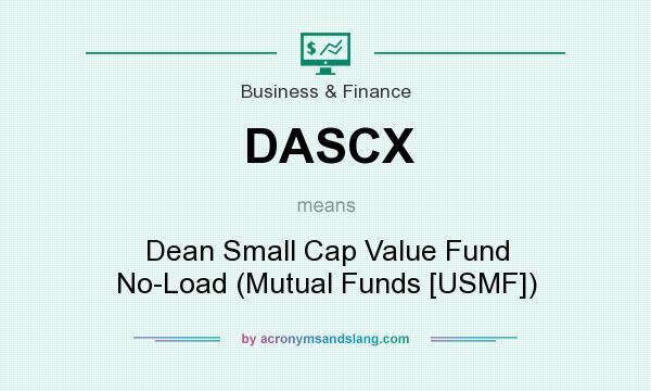 What does DASCX mean? It stands for Dean Small Cap Value Fund No-Load (Mutual Funds [USMF])