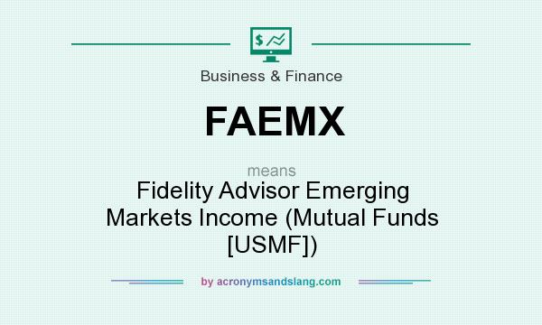 What does FAEMX mean? It stands for Fidelity Advisor Emerging Markets Income (Mutual Funds [USMF])
