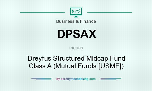 What does DPSAX mean? It stands for Dreyfus Structured Midcap Fund Class A (Mutual Funds [USMF])