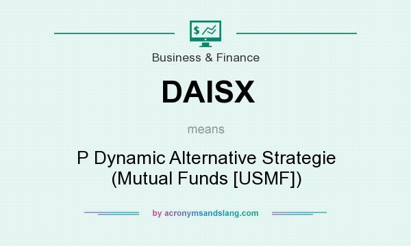 What does DAISX mean? It stands for P Dynamic Alternative Strategie (Mutual Funds [USMF])