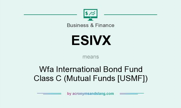What does ESIVX mean? It stands for Wfa International Bond Fund Class C (Mutual Funds [USMF])