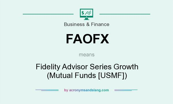 What does FAOFX mean? It stands for Fidelity Advisor Series Growth (Mutual Funds [USMF])
