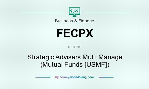 What does FECPX mean? It stands for Strategic Advisers Multi Manage (Mutual Funds [USMF])