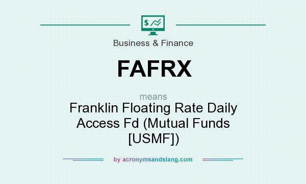 What does FAFRX mean? It stands for Franklin Floating Rate Daily Access Fd (Mutual Funds [USMF])