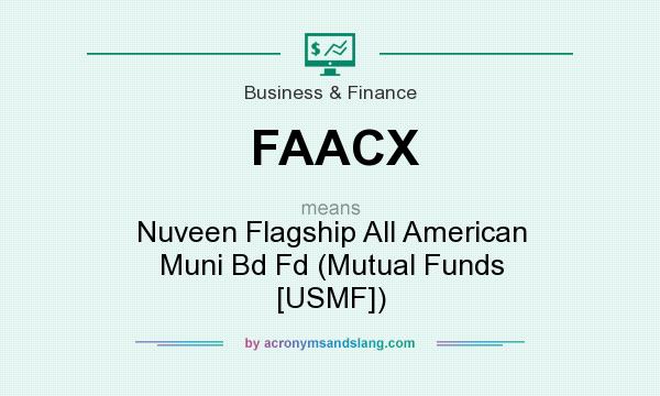 What does FAACX mean? It stands for Nuveen Flagship All American Muni Bd Fd (Mutual Funds [USMF])