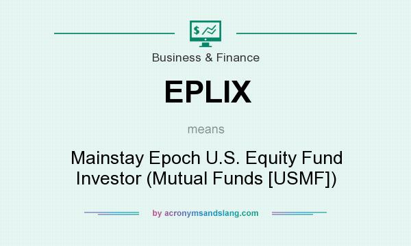 What does EPLIX mean? It stands for Mainstay Epoch U.S. Equity Fund Investor (Mutual Funds [USMF])