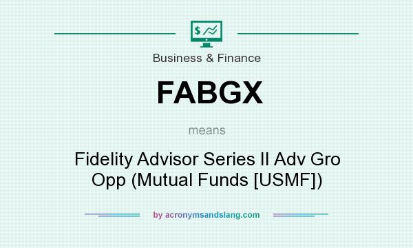 What does FABGX mean? It stands for Fidelity Advisor Series II Adv Gro Opp (Mutual Funds [USMF])