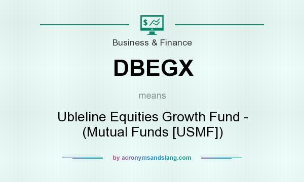 What does DBEGX mean? It stands for Ubleline Equities Growth Fund - (Mutual Funds [USMF])