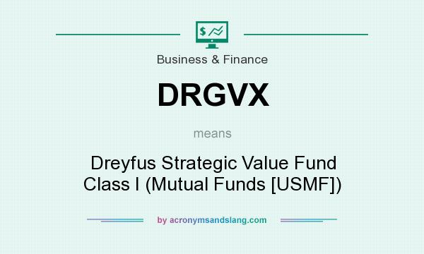 What does DRGVX mean? It stands for Dreyfus Strategic Value Fund Class I (Mutual Funds [USMF])