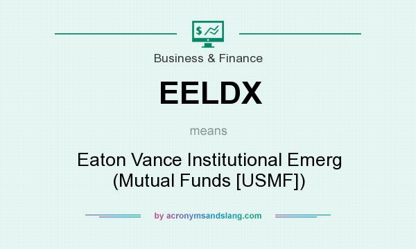 What does EELDX mean? It stands for Eaton Vance Institutional Emerg (Mutual Funds [USMF])