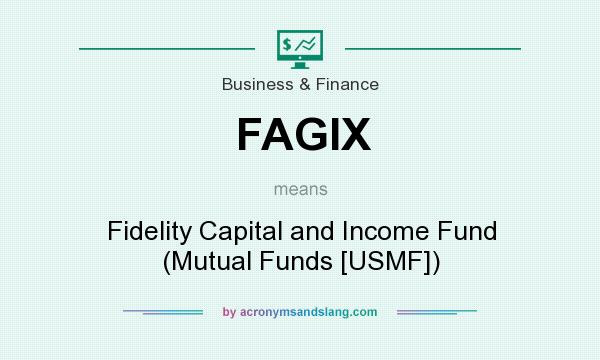 What does FAGIX mean? It stands for Fidelity Capital and Income Fund (Mutual Funds [USMF])