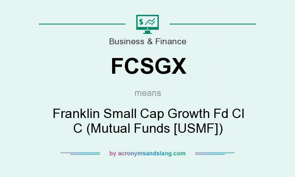 What does FCSGX mean? It stands for Franklin Small Cap Growth Fd Cl C (Mutual Funds [USMF])