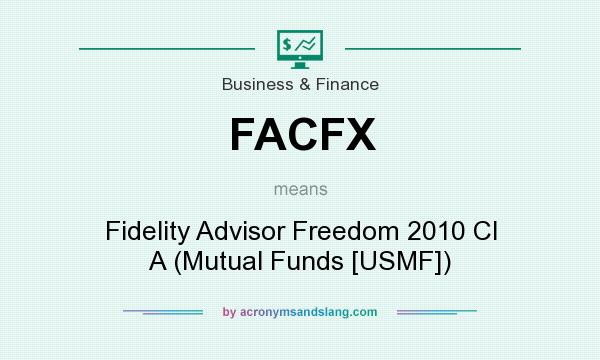 What does FACFX mean? It stands for Fidelity Advisor Freedom 2010 Cl A (Mutual Funds [USMF])