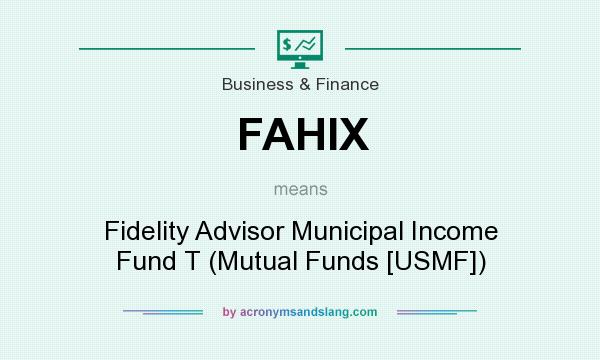 What does FAHIX mean? It stands for Fidelity Advisor Municipal Income Fund T (Mutual Funds [USMF])