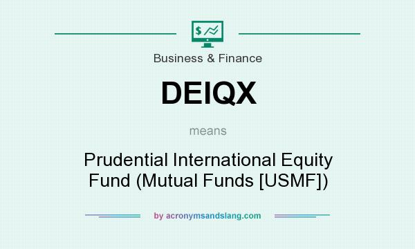 What does DEIQX mean? It stands for Prudential International Equity Fund (Mutual Funds [USMF])