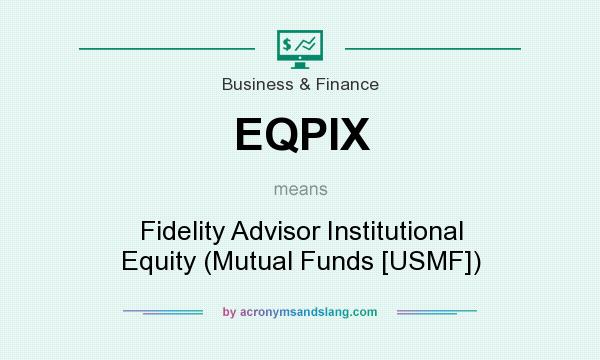 What does EQPIX mean? It stands for Fidelity Advisor Institutional Equity (Mutual Funds [USMF])